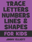 Trace Letters Numbers Lines And Shapes: Fun With Numbers And Shapes - BIG NUMBERS - Kids Tracing Activity Books - My First Toddler Tracing Book - Purp Cover Image