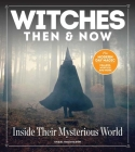 Witches Then and Now: Inside Their Mysterious World Cover Image
