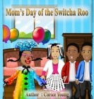 Mom's Day of the Switcha Roo Cover Image