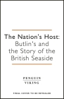 The Nation's Host: Butlin's and the Story of the British Seaside Cover Image