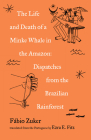 The Life and Death of a Minke Whale in the Amazon: And Other Stories of the Brazilian Rainforest Cover Image