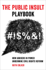 The Public Insult Playbook: How Abusers in Power Undermine Civil Rights Reform Cover Image