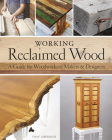 Working Reclaimed Wood: A Guide for Woodworkers, Makers & Designers Cover Image