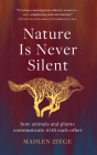 Nature Is Never Silent: How Animals and Plants Communicate with Each Other Cover Image