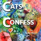 Cats Confess: What you may or may not want to know about your cat Cover Image