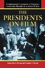 The Presidents on Film: A Comprehensive Filmography of Portrayals from George Washington to George W. Bush Cover Image