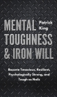 Mental Toughness & Iron Will: Become Tenacious, Resilient, Psychologically Strong, and Tough as Nails Cover Image