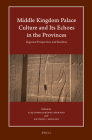 Middle Kingdom Palace Culture and Its Echoes in the Provinces: Regional Perspectives and Realities (Harvard Egyptological Studies #12) Cover Image