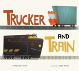 Trucker and Train (board book) Cover Image