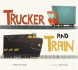 Trucker and Train (board book) Cover Image