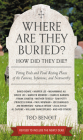 Where Are They Buried? (Revised and Updated): How Did They Die? Fitting Ends and Final Resting Places of the Famous, Infamous, and Noteworthy Cover Image