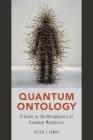 Quantum Ontology: A Guide to the Metaphysics of Quantum Mechanics Cover Image