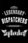 Legendary Dispatchers are born in September: Blank Lined Dispatcher Journal Notebooks Diary as Appreciation, Birthday, Welcome, Farewell, Thank You, C Cover Image