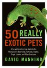 50 Really Exotic Pets: A Fur-and-Feather-Free Guide to the Most Lovable Tarantulas, Tortoises, Snakes, Frogs, Lizards, and Other Creatures Cover Image