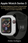 Apple Watch Series 5: The iWatch Beginners & Seniors Tutorial Guide for Exploring WatchOS 6 on all Apple watch series 5, 4, 3 and 2 respecti Cover Image