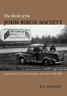The World of the John Birch Society: Conspiracy, Conservatism, and the Cold War Cover Image