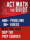 ACT Math: The Guide: Skip the Prep Courses Cover Image
