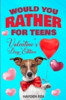 Would You Rather For Teens - Valentine's Day Edition: An Interactive Valentine Activity Game Book For Teens and Tweens Filled With Clean Yet Hilarious Cover Image