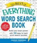 The Best of Everything Word Search Book: Build Your Brain Power with 150 Easy to Hard Word Search Puzzles (Everything®) Cover Image
