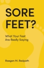 Sore Feet?: What Your Feet Are Really Saying Cover Image
