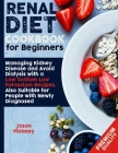 Renal Diet Cookbook For Beginners: Managing Kidney Disease and Avoid Dialysis with a Low Sodium, Low Potassium Recipes. Suitable Also for People Newly Cover Image