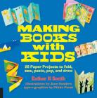 Making Books with Kids: 25 Paper Projects to Fold, Sew, Paste, Pop, and Draw (Hands-On Family) Cover Image