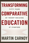 Transforming Comparative Education: Fifty Years of Theory Building at Stanford Cover Image