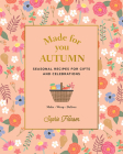 Made for You: Autumn: Seasonal Recipes for Gifts and Celebrations - Make, Wrap, Deliver Cover Image
