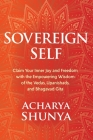 Sovereign Self: Claim Your Inner Joy and Freedom with the Empowering Wisdom of the Vedas, Upanishads, and Bhagavad Gita Cover Image