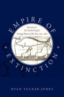 Empire of Extinction: Russians and the North Pacific's Strange Beasts of the Sea, 1741-1867 Cover Image