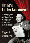 That's Entertainment: A Biography of Broadway Composer Arthur Schwartz Cover Image