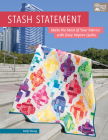 Stash Statement: Make the Most of Your Fabrics with Easy Improv Quilts Cover Image