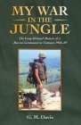 My War in the Jungle: The Long-Delayed Memoir of a Marine Lieutenant in Vietnam 1968-69 Cover Image