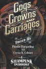 Cogs, Crowns, and Carriages: A Steampunk Anthology (Second Edition) Cover Image