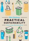Practical Sustainability: A Guide to a More Sustainable Life Cover Image