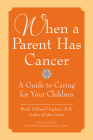 When a Parent Has Cancer: A Guide to Caring for Your Children Cover Image