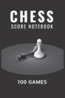 Chess Score Notebook 100 Games: Chess Score Sheets 90 Moves, Chess Game Record Keeper Book, Notation Pad, Perfect Gift for Chess Lovers Cover Image