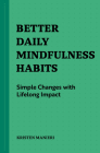 Better Daily Mindfulness Habits: Simple Changes with Lifelong Impact Cover Image