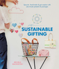 Sustainable Gifting: Upcycle, Hand-Make & Get Creative with Zero-Waste Presents & Packages Cover Image