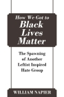 How We Got to Black Lives Matter: The Spawning of Another Leftist Inspired Hate Group Cover Image