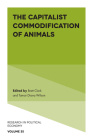 The Capitalist Commodification of Animals (Research in Political Economy #35) Cover Image