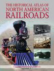 The Historical Atlas of North American Railroads Cover Image