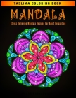 Mandala: Stress Relieving Mandala Designs For Adult Relaxation - An Adult Coloring Book Featuring 50 of the World's Most Beauti Cover Image