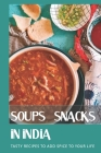 Soups & Snacks In India: Tasty Recipes To Add Spice To Your Life: Indian Soups Recipes Cover Image