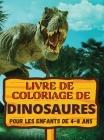 Livre de coloriage de dinosaures: Un cadeau génial pour les garçons et les filles de 4 à 8 ans; de grandes images pour colorier les dinosaures. Cover Image