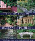 The Big Book of Backyard Projects: Walls, Fences, Paths, Patios, Benches, Chairs & More Cover Image