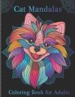 Cat Mandalas: Coloring Book- An Adult Coloring Book for Cat Lovers (Cats Coloring Books) Cover Image