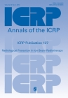 Icrp Publication 127: Radiological Protection in Ion Beam Radiotherapy (Annals of the Icrp) Cover Image