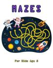 Mazes for Kids Age 5: Fun First Mazes Help Improve Fine Motor Skills Cover Image
