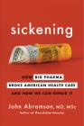 Sickening: How Big Pharma Broke American Health Care and How We Can Repair It Cover Image